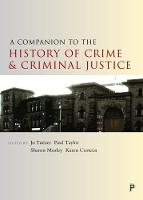 Jo Turner, Paul Taylor, Sharon Morley, Karen Corteen - A Companion to the History of Crime and Criminal Justice (Companions in Criminology and Criminal Justice) - 9781447325871 - V9781447325871