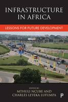 Mthuli Ncube, Charles Leyeka Lufumpa - Infrastructure in Africa: Lessons for Future Development - 9781447326649 - V9781447326649