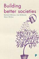 Atkinson, Rowland, Mckenzie, Lisa, Winlow, Simon - Building Better Societies - 9781447332039 - V9781447332039