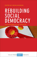 Kevin Hickson - Rebuilding Social Democracy: Core Principles for the Centre Left - 9781447333173 - V9781447333173