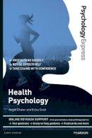 Chater, Angel; Cook, Erica - Psychology Express: Health Psychology (Undergraduate Revision Guide) - 9781447921653 - V9781447921653