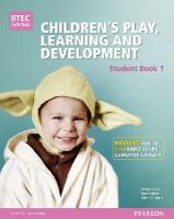 Baker, Brenda, Tassoni, Penny - BTEC Level 3 National Children's Play, Learning & Development Student Book 1 (revised edition): Revised for the Early Years Educator criteria (BTEC National CPLD (EYE) 2014) - 9781447970965 - V9781447970965