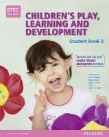 Tassoni, Penny, Burnham, Louise, Baker, Brenda, Hucker, Karen - BTEC Level 3 National Children's Play, Learning & Development (Early Years Educator) Student Book 2 (revised edition) (BTEC National CPLD (EYE) 2014) - 9781447970972 - V9781447970972