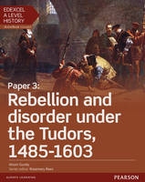 Gundy, Ms Alison - Edexcel A Level History, Paper 3: Rebellion and Disorder Under the Tudors 1485-1603 Student Book + Activebook (Edexcel GCE History 2015) - 9781447985433 - V9781447985433