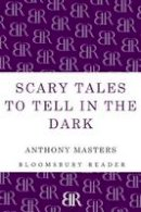 Masters, Anthony - Scary Tales To Tell In The Dark (Bloomsbury Reader) - 9781448205028 - V9781448205028