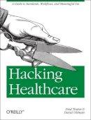 Trotter, Fred; Uhlman, David - Hacking Healthcare - 9781449305024 - V9781449305024