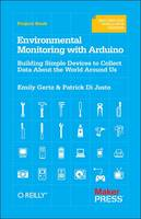 Gertz, Emily, Justo, Patrick Di - Environmental Monitoring with Arduino: Building Simple Devices to Collect Data About the World Around Us - 9781449310561 - V9781449310561