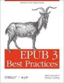 Garrish, Matt; Gylling, Markus - EPUB 3 Best Practices - 9781449329143 - V9781449329143
