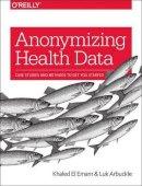 El Emam, Khaled; Arbuckle, Luk - Anonymizing Health Data - 9781449363079 - V9781449363079