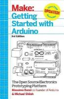 Banzi, Massimo, Shiloh, Michael - Make: Getting Started with Arduino: The Open Source Electronics Prototyping Platform - 9781449363338 - V9781449363338
