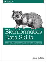 Buffalo, Vince - Bioinformatics Data Skills: Reproducible and Robust Research with Open Source Tools - 9781449367374 - V9781449367374