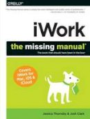 Clark, Josh; Thornsby, Jessica - iWork: The Missing Manual - 9781449393311 - V9781449393311