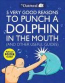 Matthew Inman - 5 Very Good Reasons to Punch a Dolphin in the Mouth (And Other Useful Guides) - 9781449401160 - V9781449401160