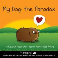 The Oatmeal, Inman, Matthew - My Dog: The Paradox - 9781449437527 - 9781449437527