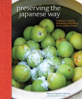 Singleton Hachisu, Nancy - Preserving the Japanese Way: Traditions of Salting, Fermenting, and Pickling for the Modern Kitchen - 9781449450885 - V9781449450885