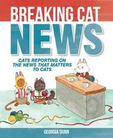 Dunn, Georgia - Breaking Cat News: Cats Reporting on the News that Matters to Cats - 9781449474133 - V9781449474133