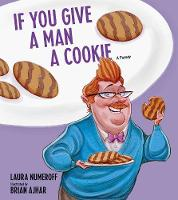 Numeroff, Laura Joffe - If You Give a Man a Cookie: A Parody - 9781449480172 - V9781449480172