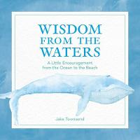 Townsend, Jake - Wisdom from the Waters: A Little Encouragement from the Ocean to the Beach - 9781449487140 - V9781449487140