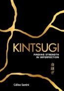 Céline Santini - Kintsugi: Finding Strength in Imperfection - 9781449497309 - V9781449497309