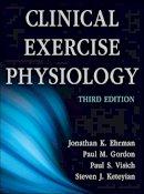 Ehrman, Jonathan, Gordon, Paul, Visich, Paul, Keteyian, Steven - Clinical Exercise Physiology-3rd Edition - 9781450412803 - V9781450412803
