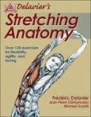 Delavier, Frederic; Clemenceau, Jean-Pierre; Gundill, Michael - Delavier's Stretching Anatomy - 9781450413985 - V9781450413985