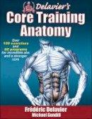 Frederic Delavier - Delavier's Core Training Anatomy - 9781450413992 - V9781450413992