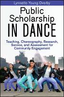 Overby, Lynnette - Public Scholarship in Dance: Teaching, Choreography, Research, Service, and Assessment for Community Engagement - 9781450424387 - V9781450424387