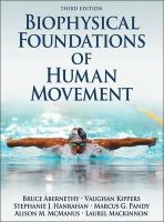 Abernethy, Bruce; Kippers, Vaughan; Hanrahan, Stephanie J.; Pandy, Marcus G.; McManus, Alison M.; Mackinnon, Laurel T. - Biophysical Foundations of Human Movement - 9781450431651 - V9781450431651