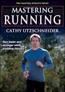 Utzschneider, Cathy - Mastering Running (Masters Athlete Series) - 9781450459723 - V9781450459723