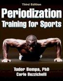 Bompa, Tudor, Buzzichelli, Carlo - Periodization Training for Sports-3rd Edition - 9781450469432 - V9781450469432