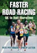Pfitzinger, Pete, Latter, Philip - Faster Road Racing: 5K to Half Marathon - 9781450470452 - V9781450470452