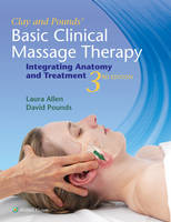 Clay MMH  NCTMB, James H., Allen LMBT, Laura, Pounds Certified Medical Illustr, David M. - Clay & Pounds' Basic Clinical Massage Therapy: Integrating Anatomy and Treatment - 9781451185461 - V9781451185461