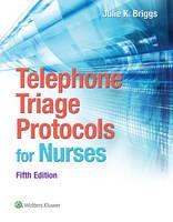 Briggs RN  BSN  MHA, Julie - Telephone Triage Protocols for Nurses (Briggs, Telephone Triage Protocols for Nurses098227) - 9781451194296 - V9781451194296