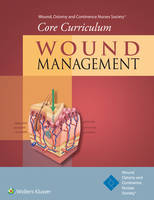Wound, Ostomy and Continence Nurses Society®, Doughty MN  RN  CWOCN  FAAN, Dorothy, McNichol MSN  RN  GNP  CWOCN  CWOC, Laurie - Wound, Ostomy and Continence Nurses Society® Core Curriculum: Wound Management - 9781451194401 - V9781451194401