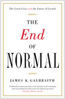Galbraith, James  K. - The End of Normal: The Great Crisis and the Future of Growth - 9781451644937 - V9781451644937