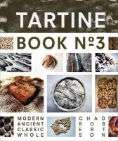 Robertson, Chad - Tartine Book No. 3: Modern Ancient Classic Whole (Bread Cookbook, Baking Cookbooks, Bread Baking Bible) - 9781452114309 - V9781452114309