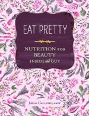Hart, Jolene - Eat Pretty: Nutrition for Beauty, Inside and Out - 9781452123660 - V9781452123660