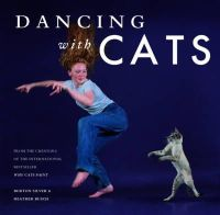 Silver, Burton, Busch, Heather - Dancing with Cats: From the Creators of the International Best Seller Why Cats Paint - 9781452128337 - V9781452128337