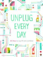 Chronicle Books - Unplug Every Day: 365 Ways to Log Off and Live Better - 9781452128955 - V9781452128955