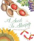 Aston, Dianna - A Seed Is Sleepy - 9781452131474 - V9781452131474