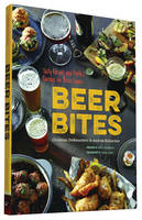DeBenedetti, Christian, Slonecker, Andrea - Beer Bites: Tasty Recipes and Perfect Pairings for Brew Lovers - 9781452135243 - V9781452135243