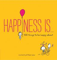Swerling, Lisa, Lazar, Ralph - Happiness Is . . .: 500 things to be happy about - 9781452136004 - V9781452136004