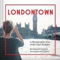 Conway, Susannah - Londontown: A Photographic Tour of the City's Delights - 9781452137261 - V9781452137261