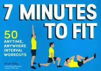 Klika, Brett - 7 Minutes to Fit: 50 Anytime, Anywhere Interval Workouts - 9781452138473 - V9781452138473