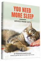 Marciuliano, Francesco - You Need More Sleep: Advice from Cats - 9781452138916 - V9781452138916