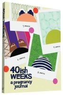 Pocrass, Kate - 40ish Weeks: A Pregnancy Journal - 9781452139159 - V9781452139159
