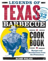 Walsh, Robb - Legends of Texas Barbecue Cookbook: Recipes and Recollections from the Pitmasters - 9781452139982 - V9781452139982