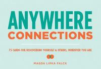 Falck, Magda Lipka - Anywhere Connections: 75 Cards for Discovering Yourself & Others, Wherever You Are - 9781452147338 - V9781452147338