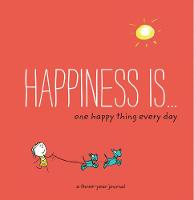 Lazar, Ralph, Swerling, Lisa - Happiness Is . . . One Happy Thing Every Day: A Three-Year Journal - 9781452152059 - V9781452152059