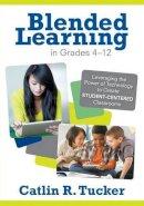 Tucker, Catlin R. - Blended Learning in Grades 4-12 - 9781452240862 - V9781452240862